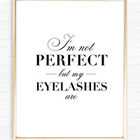 I'm not perfect but my eyelashes are - Instant Download Print