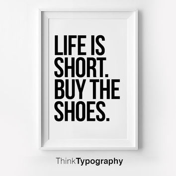 Life is Short. Buy the Shoes. Inspirational poster, typography art, wall decor, mottos, graphic design, happy words, giclee art, inspiration