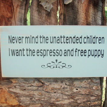 Puppy and Espresso Sign Unattended Children Sign Coffee Sign Made In Montana Funny Coffee Sign Coffee House Sign Espresso Sign Puppy Sign