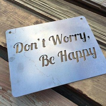 Don't Worry Be Happy - Heavy Duty Metal Sign