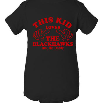 This Kid Loves The Blackhawks Just Like Daddy Great Infant Toddler t Shirt Makes Great Hockey Fan Gift