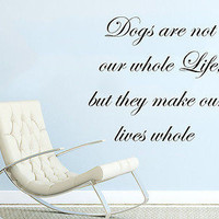 Wall Decals Quotes Dogs are not our whole Life Phrase Home Decor Bedroom C344