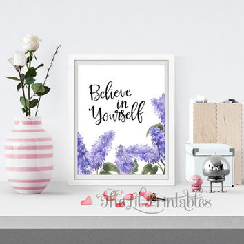 Believe in Yourself Floral Printable, Lilac Quote Print, Inspirational Quote Art, Motivational Quote, Floral Art decor, Wall Art Print
