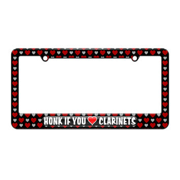 Honk if You Love Clarinets - License Plate Tag Frame - Hearts Love Design