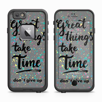 Great Things Take Time Paint Splatter Skin for the Apple iPhone LifeProof Fre Case