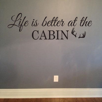 Life is better at the cabin Vinyl Lettering Wall Words Decal Hunters Hunting Country Decor
