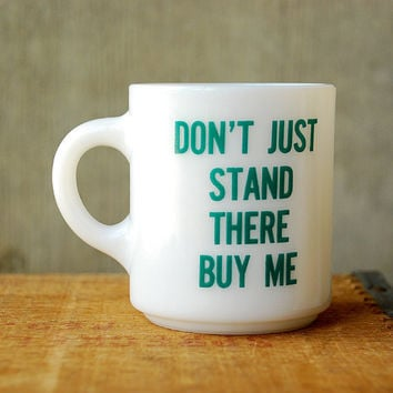 Don't Just Stand There Buy Me Vintage Milk Glass Mug by vint