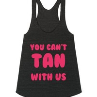 YOU CAN'T TAN WITH US | Racerback | SKREENED