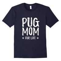 Pug Mom Fur Life T-Shirt for Pug Dog Mom