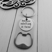Beer Keychain - because adulting is hard -  Hand Stamped Bottle Opener Key Chain - Beer Lover Gift - Funny Key Chain - Boyfriend Gift