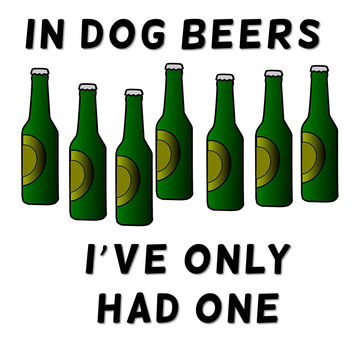 In Dog Beers I've Only Had One - St Patrick's Day T Shirt