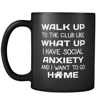 Introverts Walk To The Club Like I Have Social Anxiety  11oz Black Mug