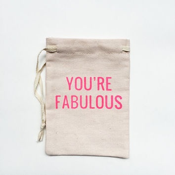 "Small Drawstring Gift bag - ""You're fabulous"" in neon hot pink ink.  cotton canvas gift bag, any occasion gift bag, small pouch, gift wrap"