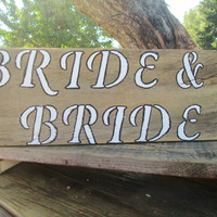 Bride & Bride Sign, Rustic Bride Sign, Rustic Wedding Sign, Wedding Signs, LGBT Signs