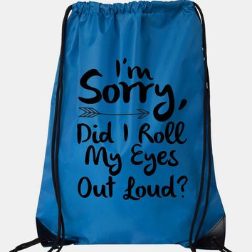 """Drawstring Gym Bag  """"I'm Sorry, Did I Roll My Eyes Out Loud""""  Funny Workout Squatting Gift"""