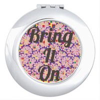 """Bring It On"" Compact Mirror"