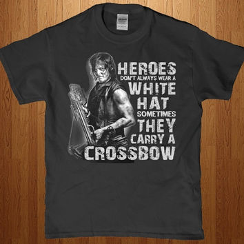 Daryl Dixon - Heroes don't always wear a white hat sometimes they carry a crossbow adult t-shirt