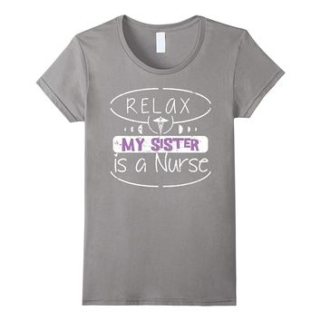 Relax My Sister Is A Nurse Shirts For Girls & Boys