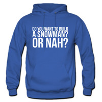 Do you want to build a snowman or nah Hoodie