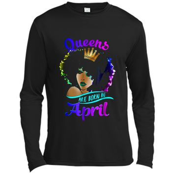 Queens Are Born In April Birthday  Black Women Gifts Long Sleeve Moisture Absorbing Shirt