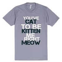 You've Cat To Be Kitten Me Right Meow-Unisex Slate T-Shirt