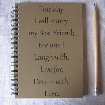 This day I will marry my best friend... - 5 x 7 journal