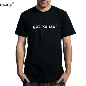 Got Xanax? Big Size Tee Funny Unique T Shirt Black White Cotton Short Sleeve Man Humor Anxiety Text T-shirt For Men Clothes
