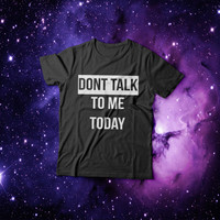 dont talk to me today Tshirt womens gifts womens girls tumblr funny slogan fashion hipster teens girl gift sassy grunge blogger