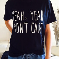 Yeah Yeah don't care Tshirt black Fashion funny slogan womens girls sassy cute top