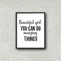 Beautiful Girl, You Can Do Amazing Things (5x7, 8x10, 11x14 Prints Included!), Motivational Quote, Printable Art, Inspirational Wall Art