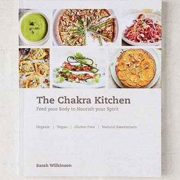 The Chakra Kitchen: Feed Your Body To Nourish Your Spirit By Sarah Wilkinson