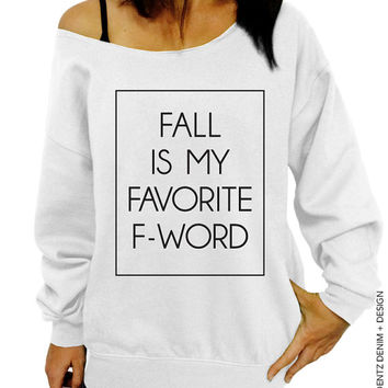 Fall Is My Favorite F - Word - White Slouchy Oversized Sweatshirt