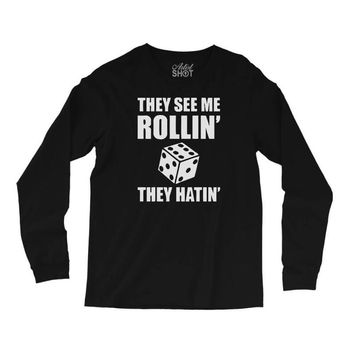 they see me rollin they hatin Long Sleeve Shirts