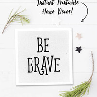 Minimalist printable, quote download, inspirational wall art quotes, be brave, black and white wall art, digital download, square print