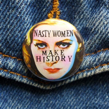 Nasty Women Make History Pin or Magnet, Nasty Woman Election Pin Button, 1 inch Nasty Pins, Pinups & Glamor Girls
