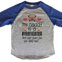 My Daddy Is A Firefighter What Super Powers Does Your Daddy Have? BOYS OR GIRLS BASEBALL 3/4 SLEEVE RAGLAN - VERY SOFT TRENDY SHIRT B726