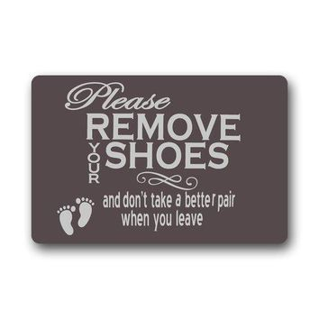 Please Remove Your Shoes And Don't Take A Better Pair When You Leave Welcome Doormats / Door Mat