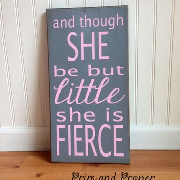 And Though She Be But Little She Is Fierce sign