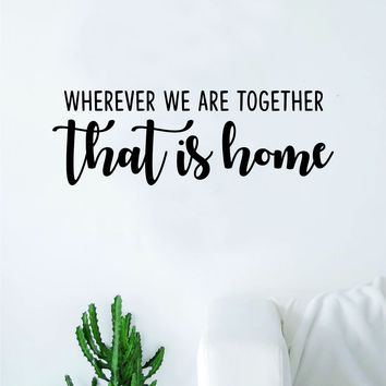 Wherever We are Together That is Home Wall Decal Sticker Vinyl Art Bedroom Living Room Decor Decoration Teen Quote Inspirational Motivational Marriage Kids Son Daughter Siblings New Born