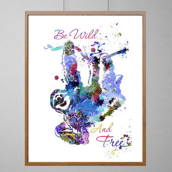 Sloth watercolor print with the quote Be Wild and Free, teens room illustration, watercolour art gift, wall decor, giclee estampe [No216]