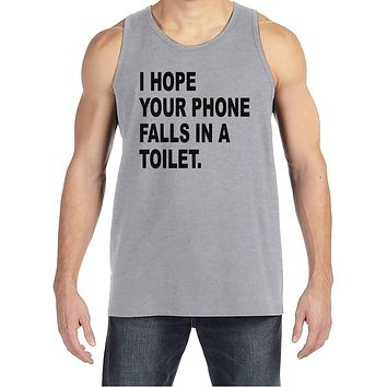 Men's Funny Shirt - Hope Your Phone Falls in a Toilet - Funny Mens Shirts - Grey Tank Top - Gift for Him - Funny Gift Idea for Boyfriend
