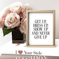 PRINTABLE Art, Get Up Dress Up Show Up And Never Give Up,Bedroom Wall Art,Typography, Bedroom Decor,Girls Room Decor,Motivational Poster