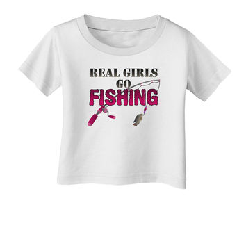 Real Girls Go Fishing Infant T-Shirt