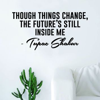Tupac Though Things Change Quote Decal Sticker Wall Vinyl Bedroom Living Room Decor Art 2pac Shakur Music Lyrics Rap Hip Hop Inspirational