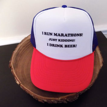 I run Marathons! Just kidding I drink Beer! Awesome trucker hat.