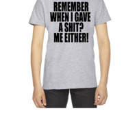 REMEMBER WHEN I GAVE A SHIT ME EITHER - Youth T-shirt