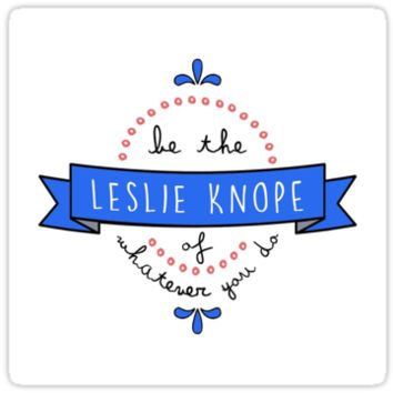 Be the Leslie Knope of Whatever You Do by emilysmithart