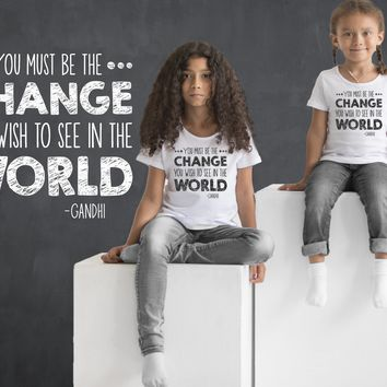 Be the Change You Wish to See In the World | Kids Shirt