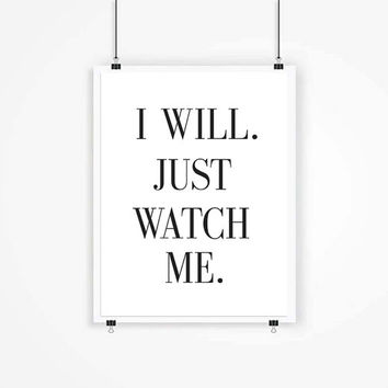 I will Just Watch Me Quote, Black and White Quote, Typography, Typographic Print, Wall Decor, Dorm Deor, Home Decor Motivational Poster Art
