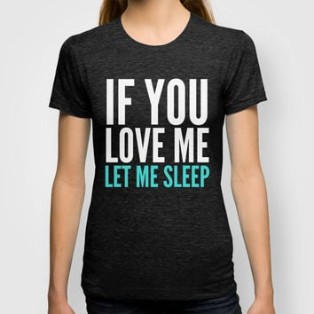 If You Love Me Let Me Sleep (Dark) T-shirt by CreativeAngel